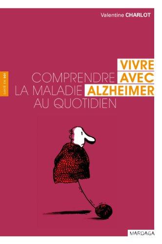 Vivre avec Alzheimer: Comprendre la maladie au quotidien (Santé en soi)