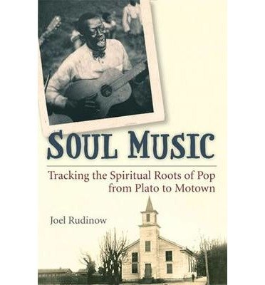 [(Soul Music: Tracking the Spiritual Roots of Pop from Plato to Motown)] [Author: Joel Rudinow] published on (November, 2010)