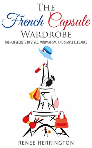 The French Capsule Wardrobe: French Secrets to Style, Minimalism, and Simple Elegance (English Edition)