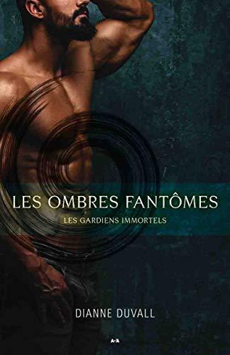 Les ombres fantômes Tome 3 - Les gardiens immortels