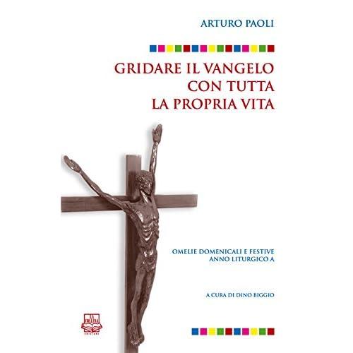 Gridare Il Vangelo Con Tutta La Propria Vita. Omelie Domenicali E Festive. Anno Liturgico A