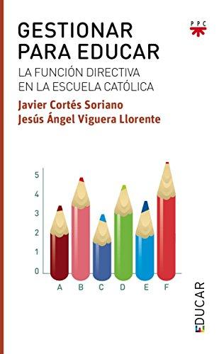 Gestionar para educar: La función directiva en la escuela católica de Javier Cortés Soriano (10 sep 2014) Tapa blanda