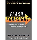 [ Flash Foresight: How to See the Invisible and Do the Impossible: Seven Radical Principles That Will Transform Your Business Burrus, Daniel ( Author ) ] { Hardcover } 2011