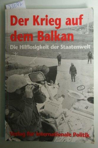 Der Krieg auf dem Balkan. Die Hilflosigkeit der Staatenwelt (Beiträge und Dokumente aus dem Europa-Archiv)