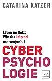 Cyberpsychologie: Leben im Netz: Wie das Internet uns verändert -