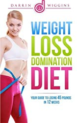 Weight Loss Domination Diet: Your Guide To Losing 45 Pounds In 12 Weeks (How To Lose Weight Your Way) by Darrin Wiggins (2013-11-24)