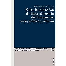 Sobre la traducción de libros al servicio del franquismo: sexo, política y religión (Relaciones literarias en el ámbito Hispánico)