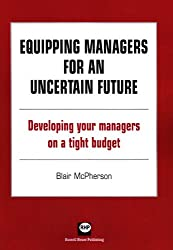 Equipping managers for an uncertain future: developing your managers on a tight budget