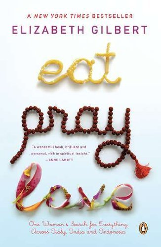 Eat Pray Love: One Woman's Search for Everything Across Italy, India and Indonesia by Gilbert, Elizabeth (January 30, 2007) Paperback