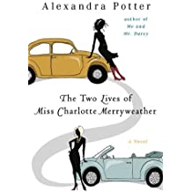 The Two Lives of Miss Charlotte Merryweather: A Novel by Alexandra Potter (2010-03-30)