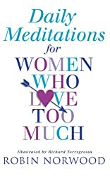 Daily Meditations for Women Who Love Too Much by Robin Norwood (2006-12-01)