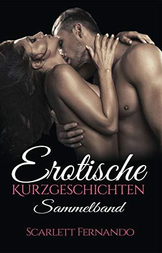 Erotische Kurzgeschichten für Frauen, Erotik ab 18 unzensiert, Erotik deutsch SAMMELBAND: Erotische Romane und Liebesgeschichten für Frauen und Männer ab 18