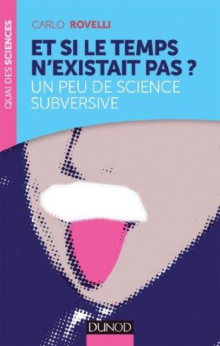 Et si le temps n'existait pas? : Un peu de science subversive (Quai des Sciences) (French Edition)