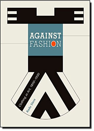 Against Fashion – Clothing as Art 1850–1930 par Radu Stern