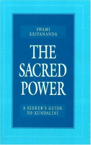 The Sacred Power: A Seeker's Guide to Kundalini por Swami Kripananda