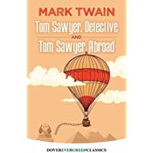 Tom Sawyer, Detective and Tom Sawyer Abroad (Dover Children's Evergreen Classics)