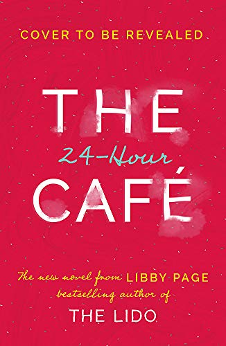 The 24-Hour Café: The new uplifting story of friendship, hope and following your dreams from the Sunday Times bestseller