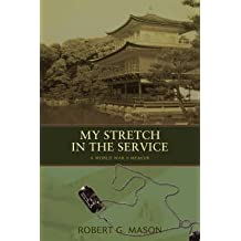 [My Stretch in the Service: A World War II Memoir] (By: Robert G Mason) [published: September, 2007]