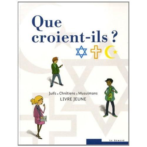 Que croient-ils ? Juifs - Chrétiens - Musulmans: Livre jeune