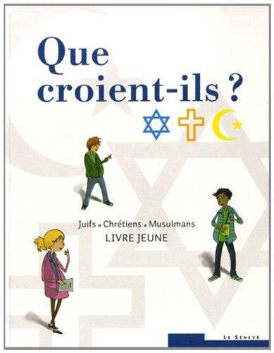 Que croient-ils ? Juifs - Chrétiens - Musulmans: Livre jeune par Collectif