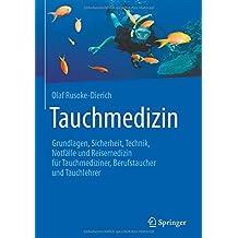 Tauchmedizin: Grundlagen, Sicherheit, Technik, Notfälle und Reisemedizin für Tauchmediziner, Berufstaucher und Tauchlehrer