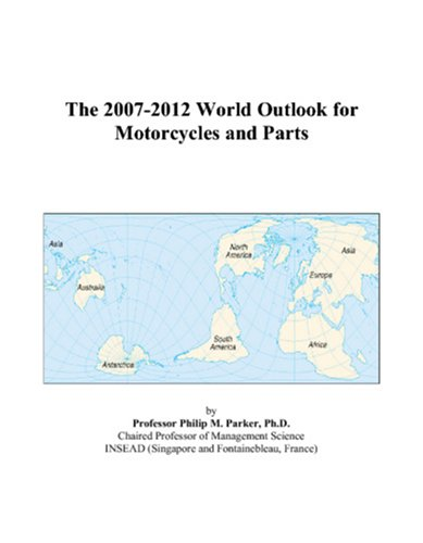 The 2007-2012 World Outlook for Motorcycles and Parts