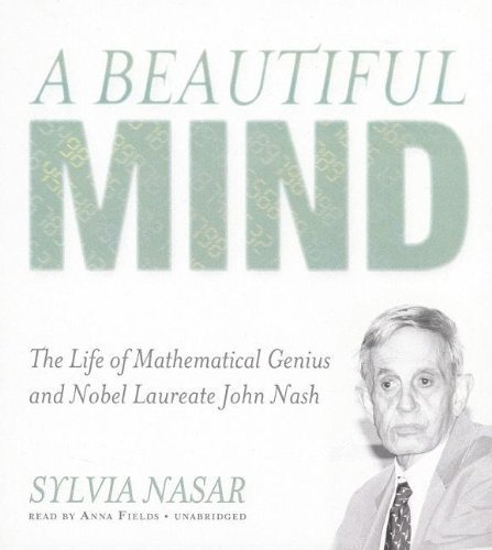 A Beautiful Mind: The Life of Mathematical Genius and Nobel Laureate John Nash by Sylvia Nasar (2012-08-01)