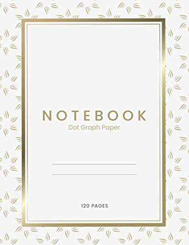 Notebook: Dot Graph Paper: Large (8.5 x 11 inches) - 120 Pages | Gold Cover