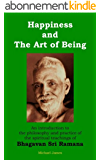 Happiness and the Art of Being: An introduction to the philosophy and practice of the spiritual teachings of Bhagavan Sri Ramana (English Edition)