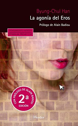 La agonía del Eros (2ª edición): Prólogo de Alain Badiou (Pensamiento Herder) por Byung-Chul Han