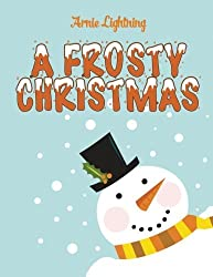 A Frosty Christmas: Christmas Stories, Funny Jokes, and Christmas Coloring Book! (Children Christmas Books) (Volume 3) by Arnie Lightning (2015-11-23)