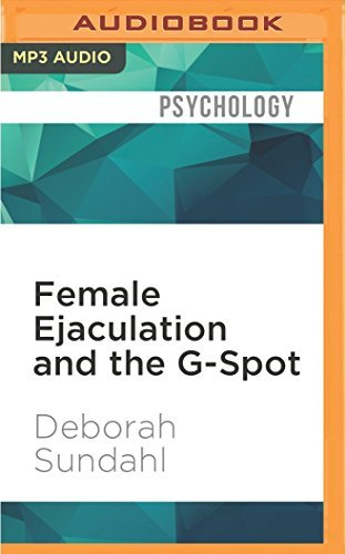 Female Ejaculation and the G-Spot: Not Your Mother's Orgasm Book! by Deborah Sundahl (2016-05-03)