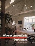 Wohnen unterm Dach. Dachausbau. Ideen für Ausbau, Umbau und Aufstockung