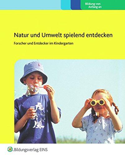 Natur und Umwelt spielend entdecken: Forscher und Entdecker im Kindergarten
