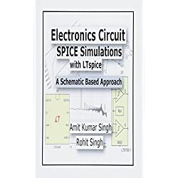 Electronics Circuit Spice Simulations With Ltspice: A Schematic Based Approach: Volume 1