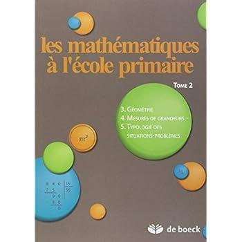 Les mathématiques à l'école primaire : Tome 2, Géométrie, mesures de grandeurs, typologie des situations-problèmes