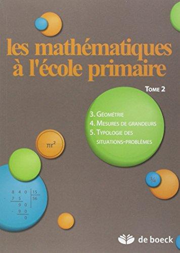 Les mathématiques à l'école primaire : Tome 2, Géométrie, mesures de grandeurs, typologie des situations-problèmes par Xavier Roegiers