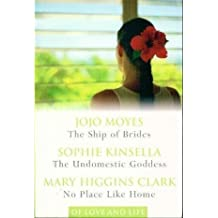 The Ship of Brides / The Undomestic Goddess / No Place Like Home (of Love and Life (3 in 1 Book))