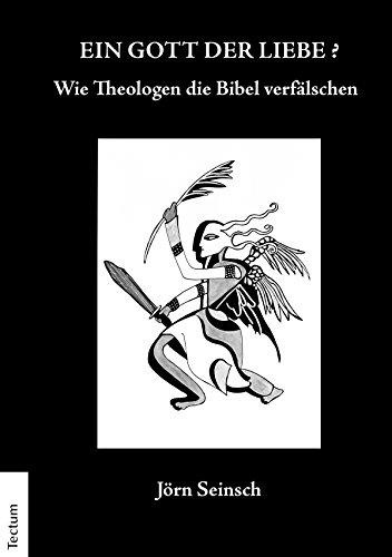 Ein Gott der Liebe?: Wie Theologen die Bibel verfälschen