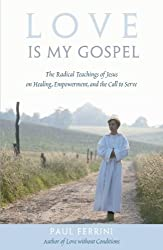 Love Is My Gospel: The Radical Teachings of Jesus on Healing, Empowerment and the Call to Serve by Paul Ferrini (2006-11-01)
