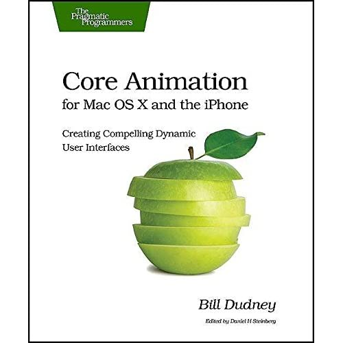[(Core Animation for Mac OS X and the iPhone : Creating Compelling Dynamic User Interfaces)] [By (author) Bill Dudney] published on (November, 2008)