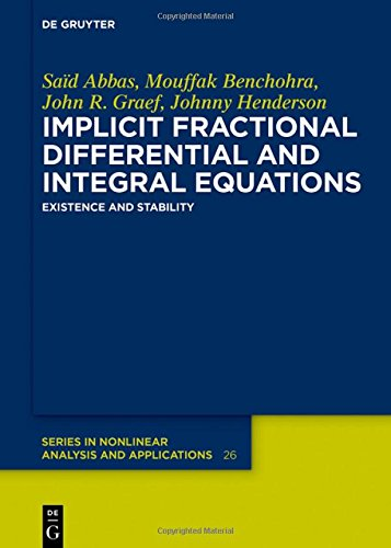 Implicit Fractional Differential and Integral Equations: Existence and Stability (De Gruyter Series in Nonlinear Analysis and Applications, Band 26)