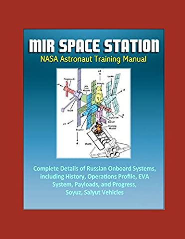Mir Space Station NASA Astronaut Training Manual - Complete Details of Russian Onboard Systems, including History, Operations Profile, EVA System, Payloads, and Progress, Soyuz, Salyut Vehicles