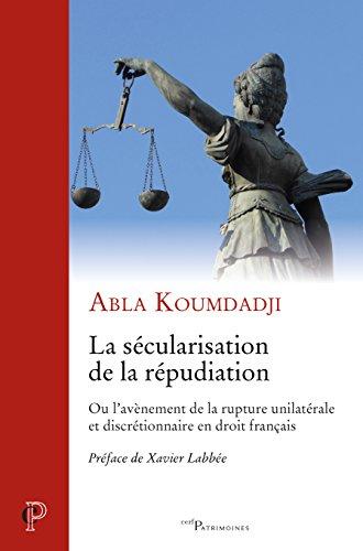 La sécularisation de la répudiation : Ou l'avènement de la rupture unilatérale et discrétionnaire en droit français