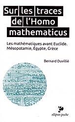 Sur les Traces de l'Homo Mathematicus les Mathématiques Avant Euclide Mésopotamie Égypte Grèce