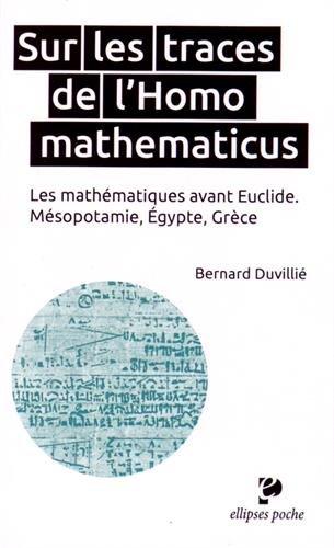 Sur les Traces de l'Homo Mathematicus les Mathématiques Avant Euclide Mésopotamie Égypte Grèce par Bernard Duvillié