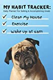 My Habit Tracker Daily Planner For Setting & Accomplishing Goals Clean House Exercise Wake Up at 6am: Cute Pug Dog Day Agenda For Tracking Activities: ... School, Fitness, etc (6 Months of Planning)