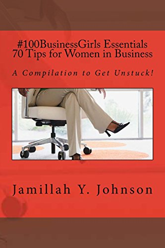 70 Tips for Women in Business: A Compilation to Get Unstuck!