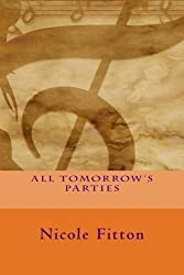 All Tomorrows Parties by Nicole Fitton (2015-07-19)