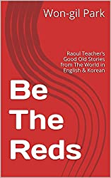 Be The Reds: Raoul Teacher's Good Old Stories from The World in English & Korean (English Edition)